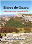 Sierra de Guara. 100 rutas con trazado GPS