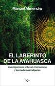 El laberinto de la ayahuasca. Investigaciones sobre el chamanismo y las medicinas indígenas