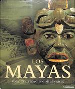 Los Mayas. Una civilización milenaria