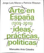 Arte en España (1939-2015) ideas, prácticas, políticas