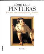 Cómo leer pinturas. Una guía sobre sus significados y métodos