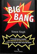 Big Bang. El descubrimiento científico más importante de todos los tiempos y todo lo que hay que saber acerca del mismo