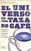 El universo en una taza de café. Respuestas sencillas a enigmas de la ciencia y el cosmos
