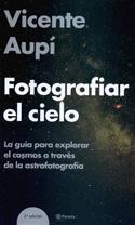 Fotografiar el cielo. Guía para explorar el cosmos a través de la astrofotografía