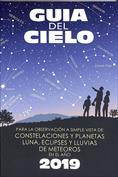 Guía del cielo 2019. Para la observación a simple vista de constelaciones y planetas, luna, eclipses y lluvias de meteo