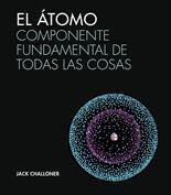 El átomo. Componente fundamental de todas las cosas