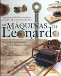 Atlas ilustrado de las máquinas de Leonardo. Secretos e invenciones en los códices Da Vinci