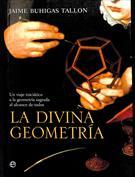 La divina geometría. Un viaje iniciático a la geometría sagrada al alcance de todos