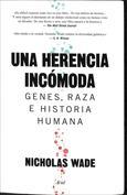 Una herencia incómoda. Genes, raza e historia humana