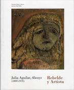 Julia Aguilar, Always (1899-197). Rebelde y artista