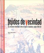 Tejidos de Vecindad. Los vínculos históricos entre Aragón y Cataluña, siglos XVIII-XX