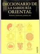 Diccionario de la sabiduría oriental. Budismo, hinduísmo, taoísmo, zen