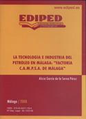 La tecnología e industria del petróleo en Málaga. Factoría C.A.M.P.S.A. de Málaga