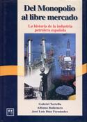 Del monopolio al libre mercado. La historia de la industria petrolera española