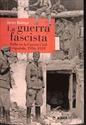 La guerra fascista. Italia en la Guerra Civil española, 1936-1939