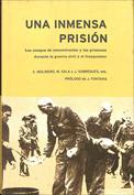 Una inmensa prisión. Los campos de concentración y las prisiones durante la Guerra Civil y el franquismo