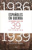Españoles en guerra. La guerra civil en 39 episodios