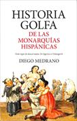 Historia golfa de las monarquías hispánicas. Guía regia de descarriados de Sigerico a Urdangarín