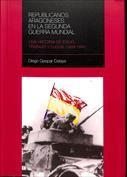 Republicanos aragoneses en la Segunda Guerra Mundial. Una historia de exilio, trabajo y lucha, 1939-1945