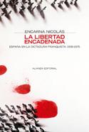 La libertad encadenada. España en la dictadura franquista, 1939-1975