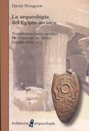 La arqueología del Egipto arcaico. Transformaciones sociales en el noreste de África (10.000-2650 a.c)