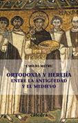 Ortodoxia y herejía. Entre la antigüedad y el medievo