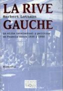 La Rive Gauche. La élite intelectual y política en Francia entre 1935 y 1950