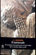 El matriarcado. Una investigación sobre la ginecocracia en el mundo antiguo según su naturaleza religiosa y jurídica
