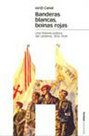 Banderas blancas, boinas rojas. Una historia política del carlismo, 1876-1939