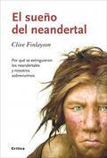 El sueño del neandertal. Por qué se extinguieron los neandertales y nosotros sobrevivimos