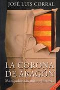 La Corona de Aragón. Manipulación, mito e historia