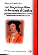 Una biografía política de Fernando El Católico. La constitución de una monarquía universal V Centenario de su muerte