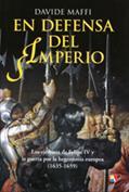 Portada En defensa del imperio. Los ejércitos de Felipe IV y la guerra por la hegemonía europea, 1635 1659