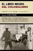 El libro negro del colonialismo. Siglos XVI al XX del exterminio al arrepentimiento