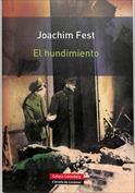 El hundimiento. Hitler y el final del Tercer Reich  un bosquejo histórico