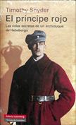 El príncipe rojo. Las vidas secretas de un archiduque de Habsburgo