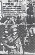 Tiempos de oscuridad. Historia de los golpes de estado en América Latina
