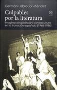 Culpables por la literatura. Imaginación política y contracultura en la transición española (1968-1986)