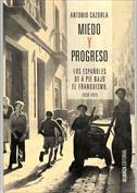 Miedo y progreso. Los españoles de a pie bajo el franquismo, 1939-1975