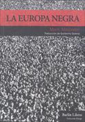La Europa negra. Desde la Gran Guerra hasta la caída del comunismo