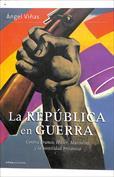 La República en guerra. Contra Franco, Hitler, Mussolini y la hostilidad británica