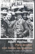 Para acabar con todas las guerras. Una historia de lealtad y rebelión, 1914-1918