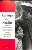 La hija de Stalin. La extraordinaria y tumultuosa vida de Svetlana Alliluyeva