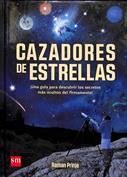 Cazadores de estrellas. Una guía para descubrir los secretos más ocultos del firmamento