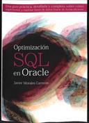 Optimización SQL en Oracle Una guía práctica, detallada y completa sobre cómo implementar y explotar bases de datos