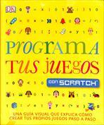 Programa tus juegos con Scratch Una excelente guía visual que explica como crear tus propios juegos paso a paso