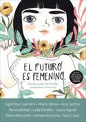 El futuro es femenino. 10 cuentos para que niñas, chicas y mujeres conquistemos el mundo