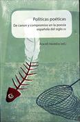 Políticas poéticas. De canon y compromiso en la poesía española del siglo XX