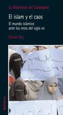 El islam y el caos. El mundo islámico ante los retos del siglo XXI