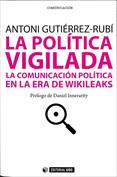 La política vigilada. La comunicación política en la era de Wikileaks